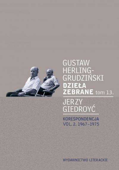 Dzieła zebrane tom 13 Herling-Grudziński Gustaw, Giedroyć Jerzy