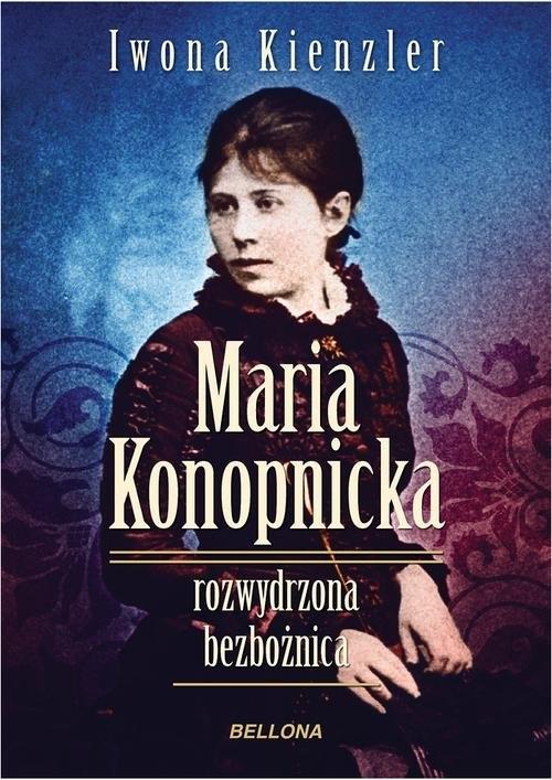 Maria Konopnicka Rozwydrzona bezbożnica Kienzler Iwona
