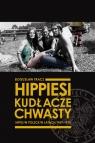 Hippiesi, kudłacze, chwasty Hipisi w Polsce w latach 1967-1975 Tracz Bogusław
