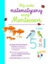 Mój wielki matematyczny zeszyt Montessori praca zbiorowa