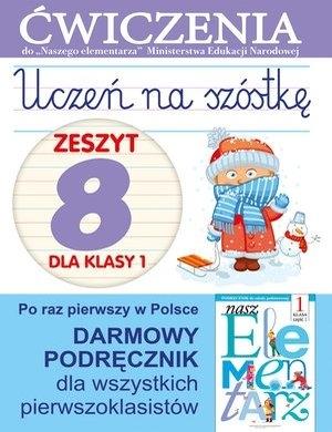 Uczeń na szóstkę. Zeszyt 8 dla klasy 1. Ćwiczenia do `Naszego Elementarza` (MEN) Anna Wiśniewska