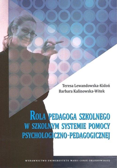 Rola pedagoga szkolnego w szkolnym systemie pomocy psychologiczno-pedagogicznej Lewandowska-Kidoń Teresa, Kalinowska-Witek Barbara
