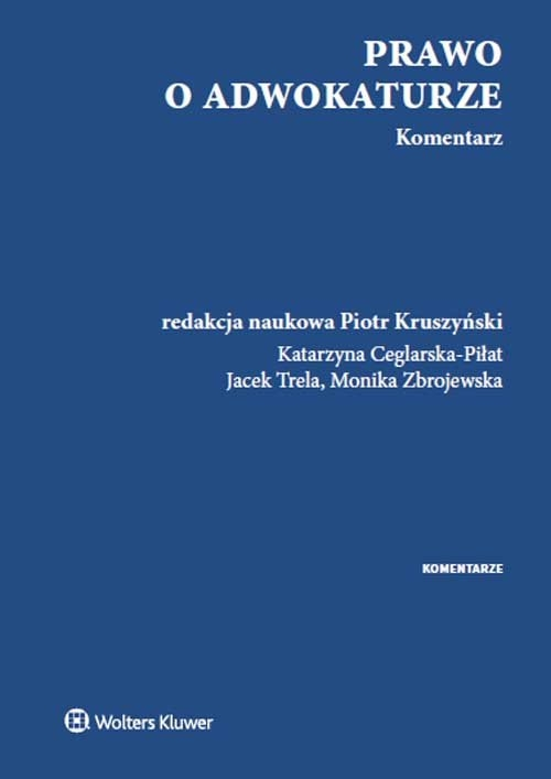 Prawo o adwokaturze Komentarz Ceglarska-Piłat Katarzyna, Kruszyński Piotr, Trela Jacek, Zbrojewska Monika