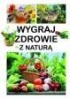 Wygraj zdrowie z naturą (Uszkodzona okładka) Pawłowski Aleksander, Szeląg Dominika