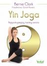 Yin Joga Najspokojniejszy trening świata Bernie Clark