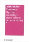Bądźmy szczęśliwi Homo urbanus w czasie zarazy Zbrzezny Aleksander