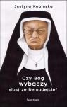 Czy Bóg wybaczy siostrze Bernadetcie? Kopińska Justyna
