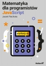 Matematyka dla programistów JavaScript Piechota Jacek