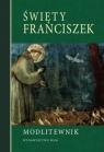 Święty Franciszek Modlitewnik Praca zbiorowa