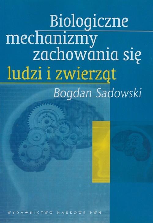Biologiczne mechanizmy zachowania się ludzi i zwierząt Sadowski Bogdan