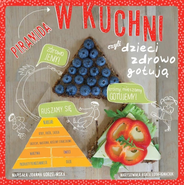 Piramida w kuchni czyli dzieci zdrowo gotują Gorzelińska Joanna