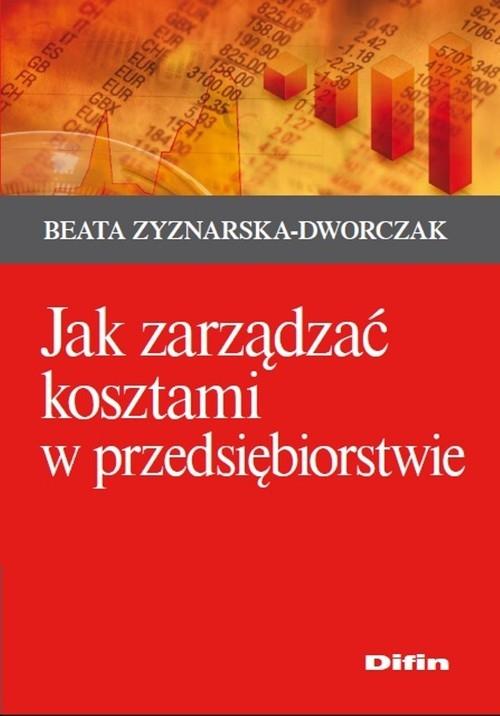Jak zarządzać kosztami w przedsiębiorstwie Zyznarska-Dworczak Beata
