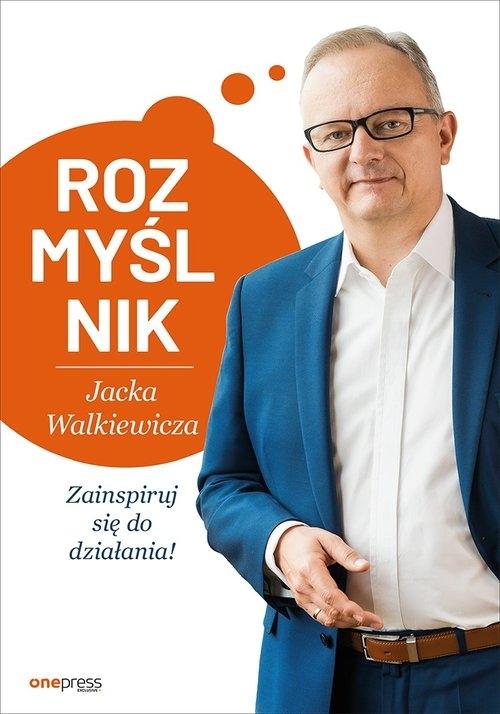 Rozmyślnik Jacka Walkiewicza Zainspiruj się do działania Walkiewicz Jacek