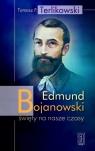 Edmund Bojanowski święty na nasze czasy Terlikowski Tomasz