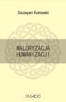 Waloryzacja humanizacji  Kutrowski Szczepan