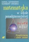 Matematyka w szkole ponadgimnazjalnej Powtórzenie i zbiór zadań Szymański Karol, Dróbka Norbert