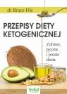 Przepisy diety ketogenicznej Zdrowe, pyszne i proste dania Fife  Bruce