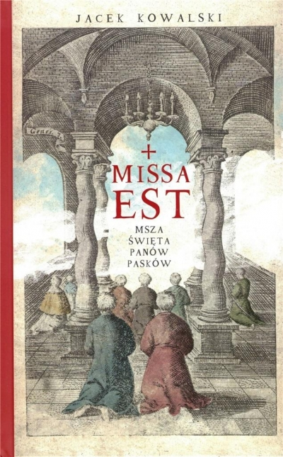 Missa est. Msza święta panów Pasków Jacek Kowalski