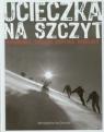 Ucieczka na szczyt. Rutkiewicz, Wielicki, Kurtyka, Kukuczka McDonald Bernadette
