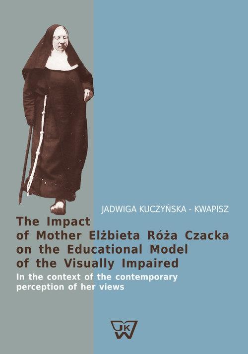 The Impact of Mother Elżbieta Róża Czacka on the Educational Model of the Visually Impaired Kuczyńska-Kwapisz Jadwiga