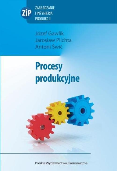Procesy produkcyjne Gawlik Józef, Plichta Jarosław, Świć Antoni