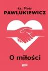 O miłości ks. Pawlukiewicz Piotr
