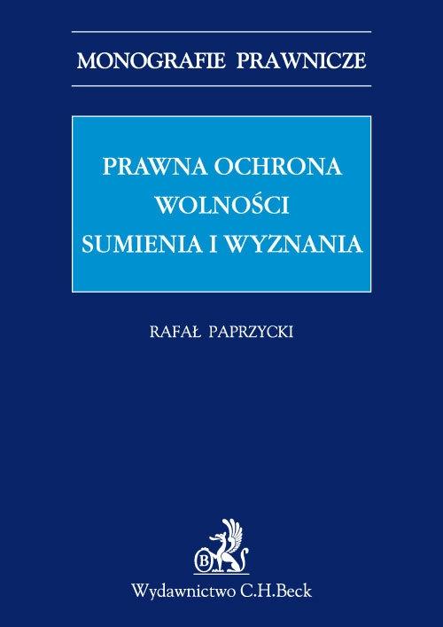 Prawna ochrona wolności sumienia i wyznania Paprzycki Rafał