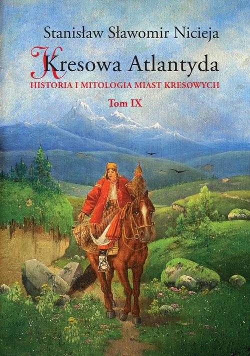 Kresowa Atlantyda Tom 9 Nicieja Stanisław Sławomir