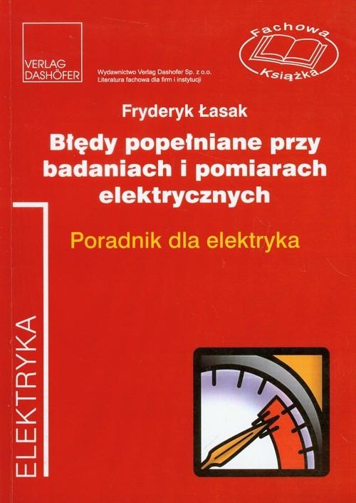 Błędy popełniane przy badaniach i pomiarach elektrycznych Łasak Fryderyk