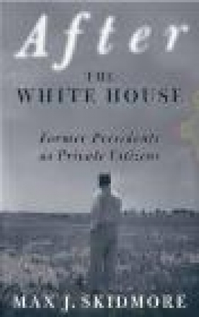 After the White House Max J. Skidmore, M Skidmore
