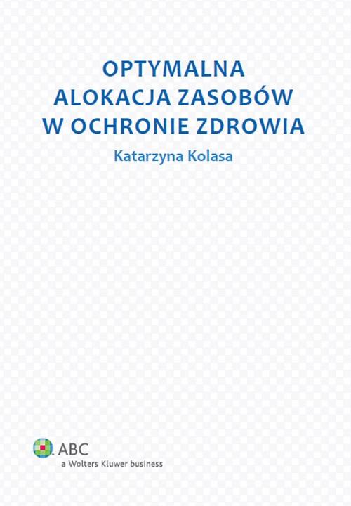 Optymalna alokacja zasobów w ochronie zdrowia Kolasa Katarzyna