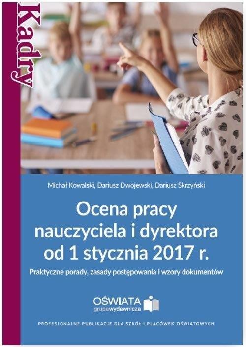 Ocena pracy nauczyciela i dyrektora od 1 stycznia 2017 r. Kowalski Michał, Dwojewski Dariusz, Skrzyński Dariusz