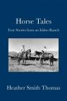 Horse Tales True Stories from an Idaho Ranch Thomas Heather Smith