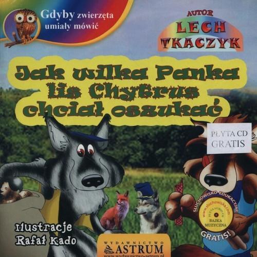 Jak wilka Panka lis Chytrus chciał oszukać Tkaczyk Lech