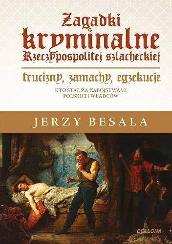 Zagadki kryminalne Rzeczypospolitej Szlacheckiej Jerzy Besala