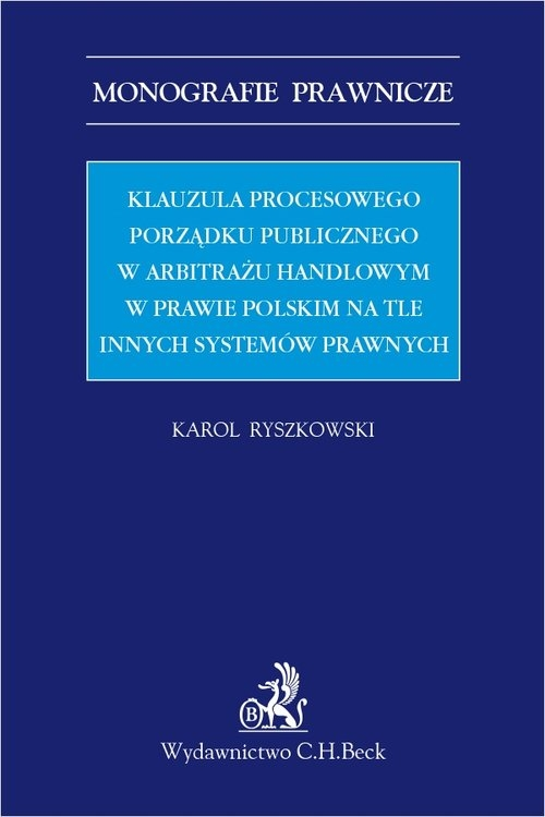 Klauzula procesowego porządku publicznego w arbitrażu handlowym w prawie polskim na tle innych syste Karol Ryszkowski