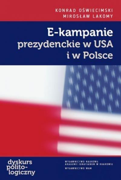 E-kampanie prezydenckie w USA i w Polsce Konrad Oświecimski, Mirosław Lakomy