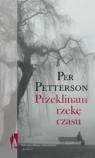 Przeklinam rzekę czasu  Petterson Per
