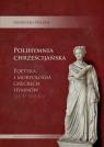 Polihymnia chrześcijańska Poetyka i morfologia greckich hymnów III-V Heszen Agnieszka