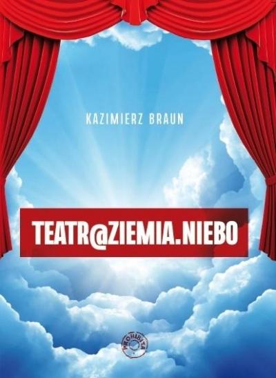 Teatr@ziemia.niebo Kazimierz Braun