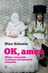 OK, amen. Miłość i nienawiść w świecie nowojorskich chasydów Nina Solomin