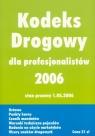 Kodeks Drogowy 2006 dla profesjonalistów