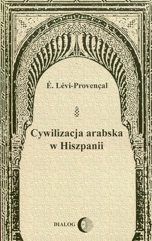 Cywilizacja arabska w Hiszpanii Levi-Provencal E.