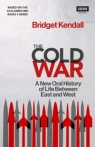 The Cold WarA New Oral History of Life Between East and West Kendall Bridget