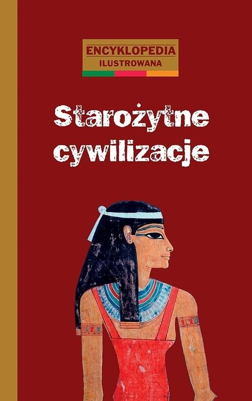 Starożytne cywilizacje encyklopedia ilustrowana Loizeau Catherine