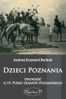 Dzieci PoznaniaOpowieść o 15. Pułku Ułanów Poznańskich Bucholz Andrzej Krzysztof