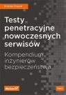 Testy penetracyjne nowoczesnych serwisów Kompendium inżynierów bezpieczeństwa