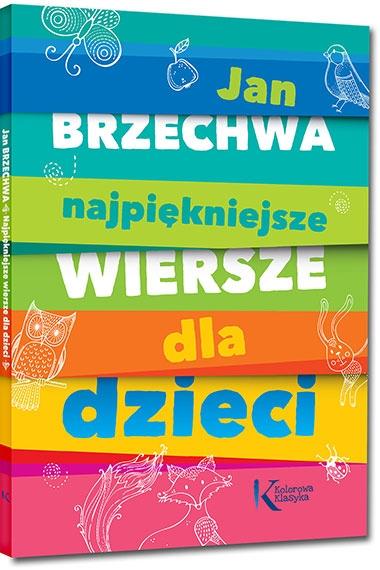 Jan Brzechwa Najpiękniejsze Wiersze Dla Dzieci Kolorowe Ilustracje Kreda Duża Czcionka