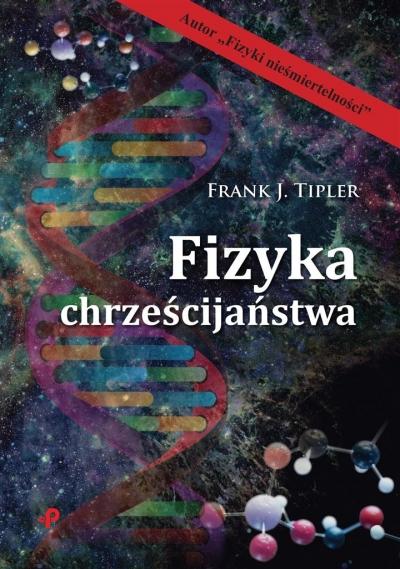 Fizyka chrześcijaństwa (Uszkodzona okładka) Frank J. Tipler