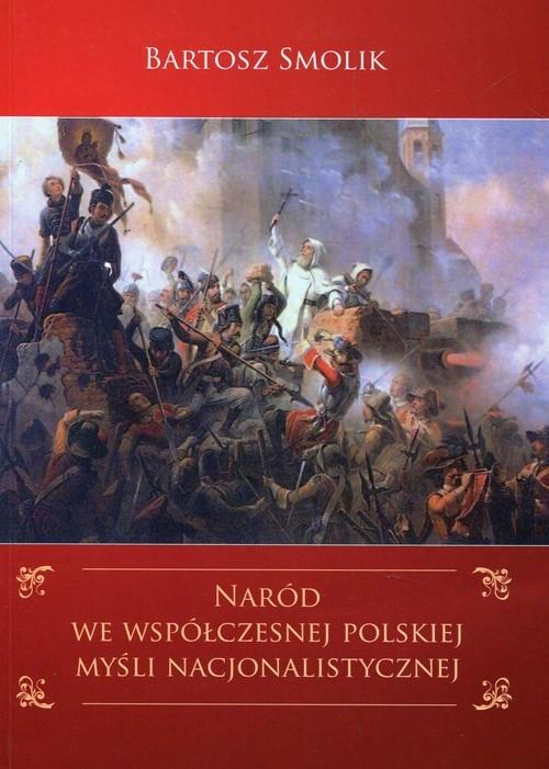 Naród we współczesnej polskiej myśli nacjonalistycznej Smolik Bartosz